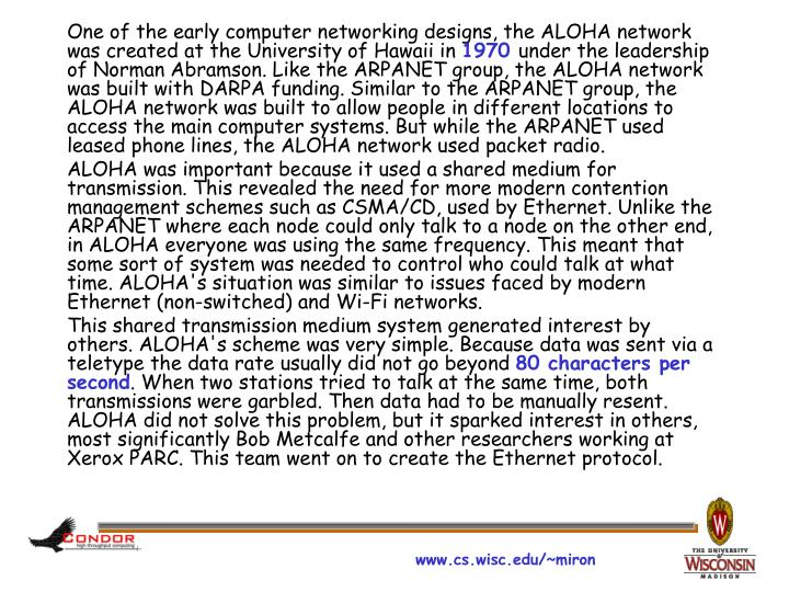One of the early computer networking designs, the ALOHA network was created at the University of Hawaii in