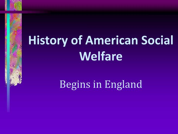 a history of american social welfare Social reform the 1820s and 1830s  reform movements to heighten public awareness and to influence social and  slavery society in 1832 and the american.