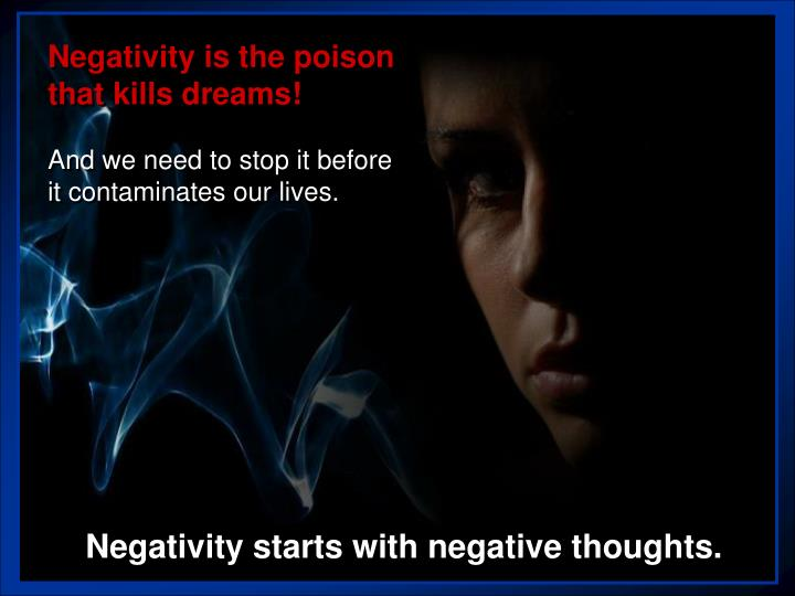 Negativity is the poison that kills dreams!