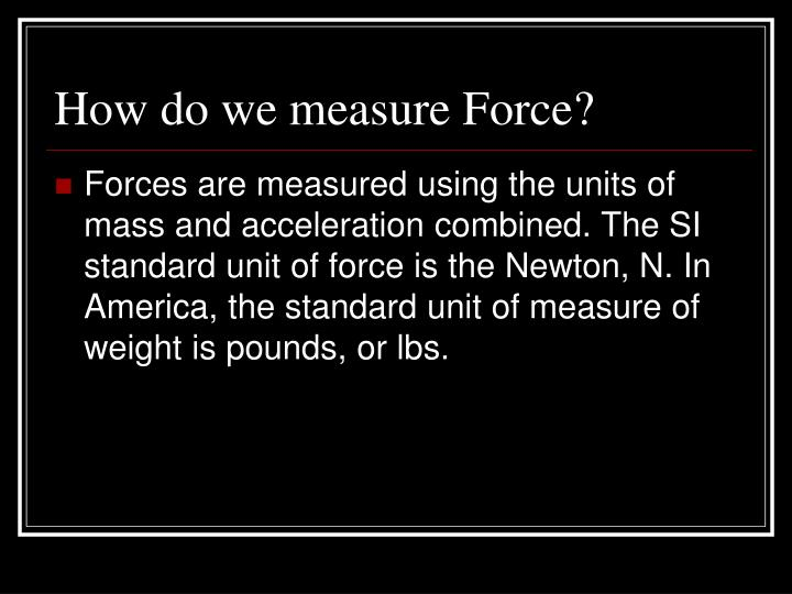 How do we measure Force?