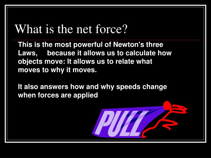 What is the net force?