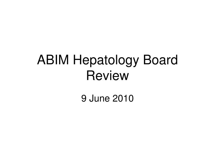 Abim hepatology board review
