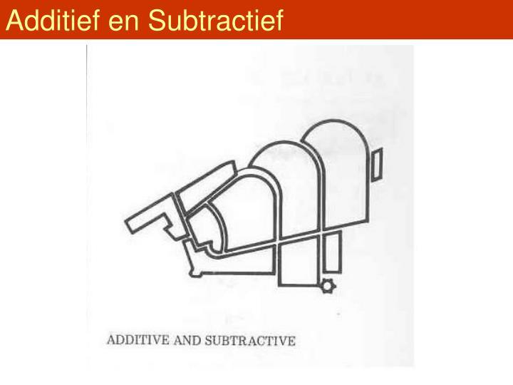 Additief en Subtractief