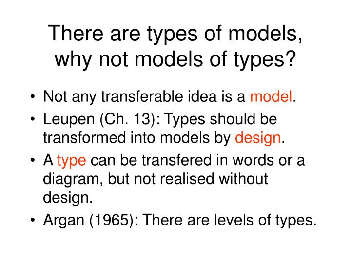 There are types of models,