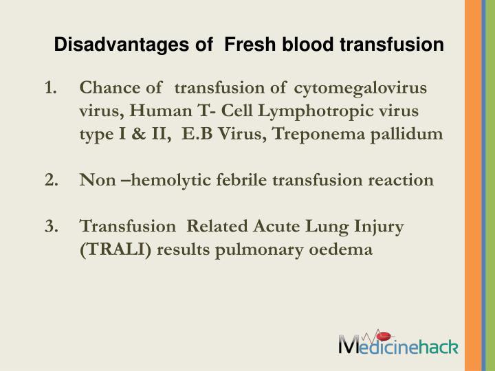 Disadvantages of  Fresh blood transfusion
