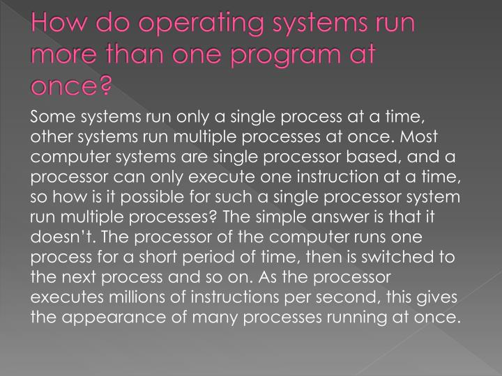 How do operating systems run more than one program at once?
