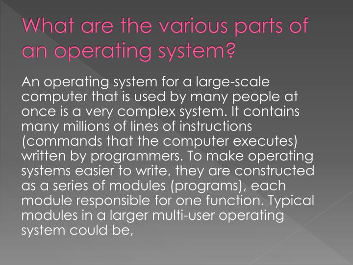 What are the various parts of an operating system?