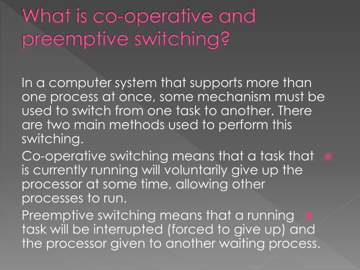 What is co-operative and preemptive switching?