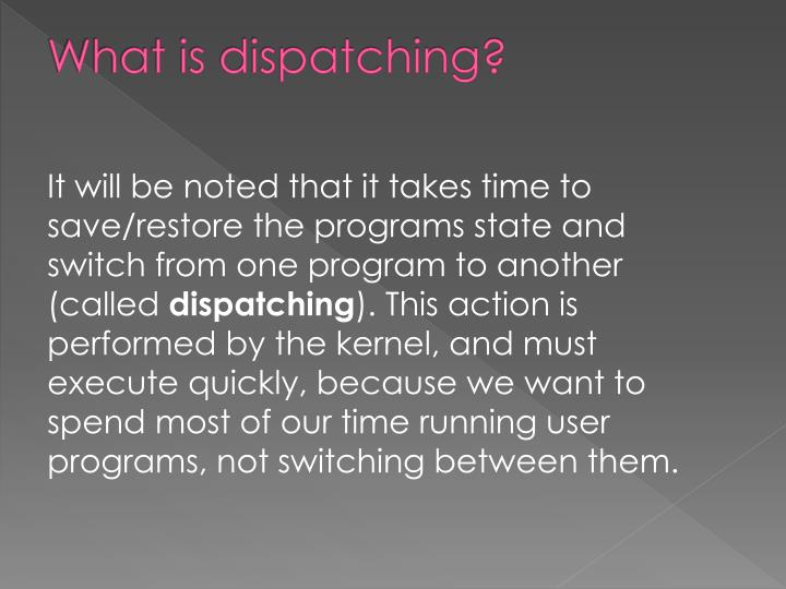 What is dispatching?