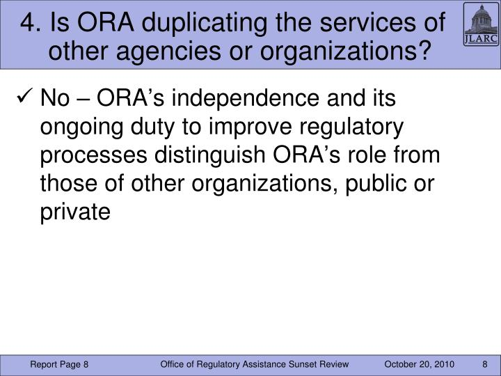 4. Is ORA duplicating the services of other agencies or organizations?