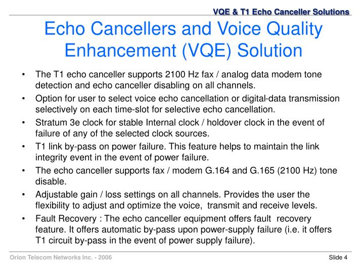 The T1 echo canceller supports 2100 Hz fax / analog data modem tone detection and echo canceller disabling on all channels.