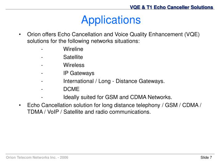 Orion offers Echo Cancellation and Voice Quality Enhancement (VQE) solutions for the following networks situations: