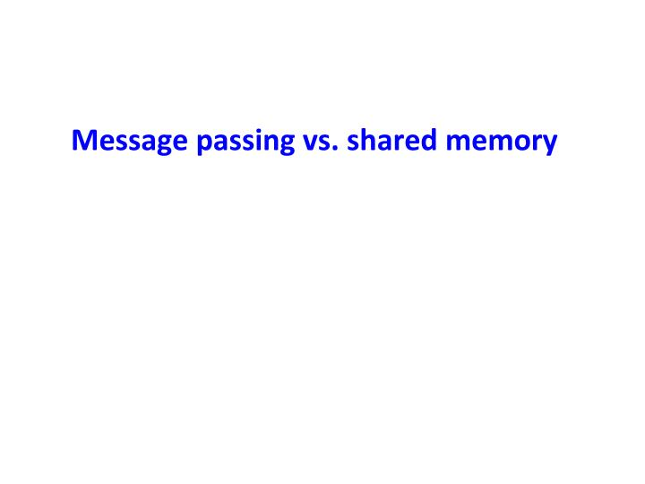 Message passing vs. shared memory
