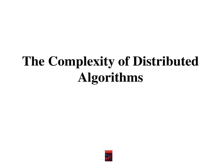 The Complexity of Distributed Algorithms