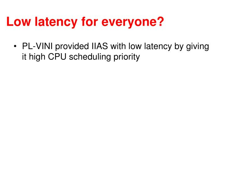 Low latency for everyone?