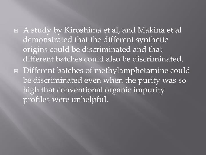 A study by Kiroshima et al, and Makina et al demonstrated that the different synthetic origins could be discriminated and that different batches could also be discriminated.