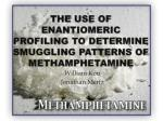 the use of enantiomeric profiling to determine smuggling patterns of methamphetamine