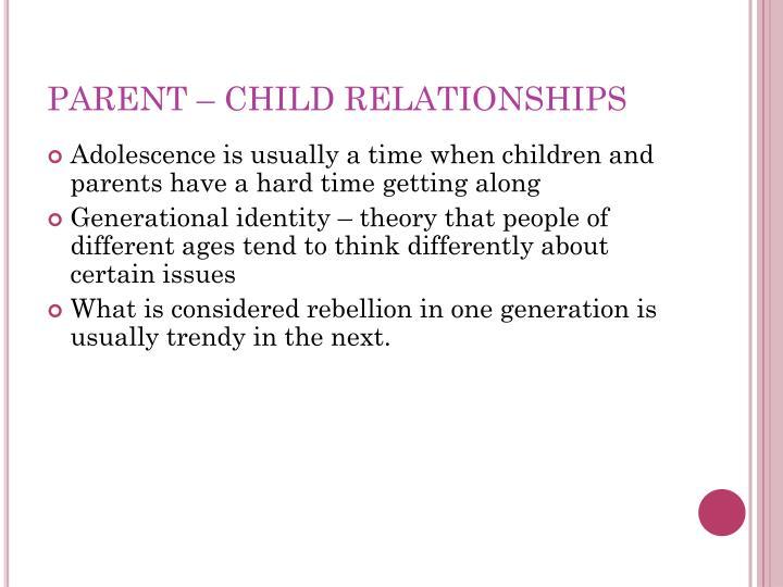 PARENT – CHILD RELATIONSHIPS