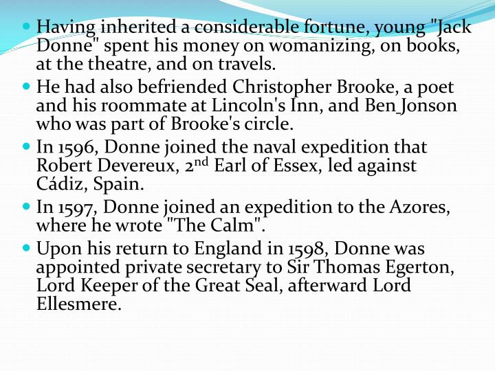 "Having inherited a considerable fortune, young ""Jack Donne"" spent his money on womanizing, on books, at the theatre, and on travels."