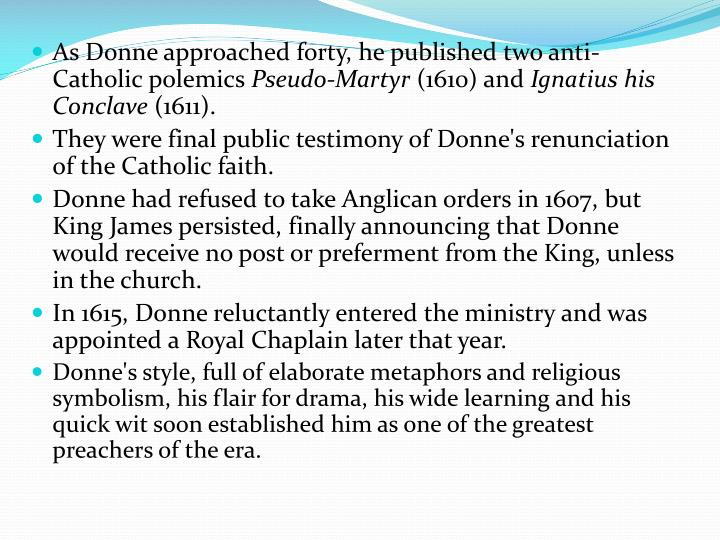 As Donne approached forty, he published two anti-Catholic polemics