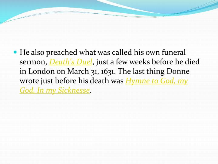 He also preached what was called his own funeral sermon,