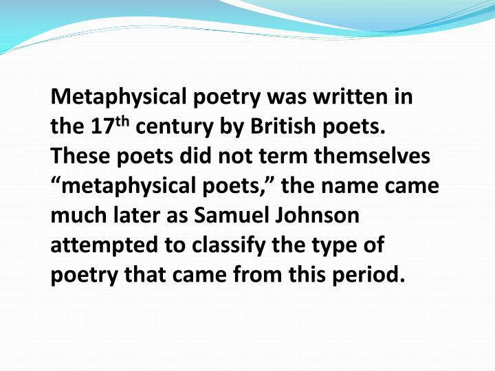 Metaphysical poetry was written in the 17