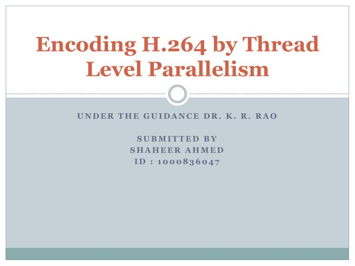 Encoding h 264 by thread level parallelism