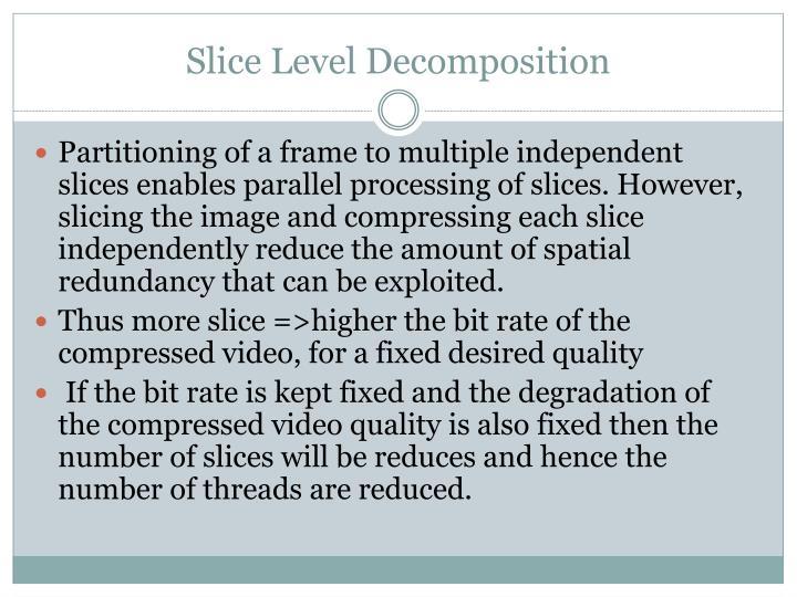 Slice Level Decomposition
