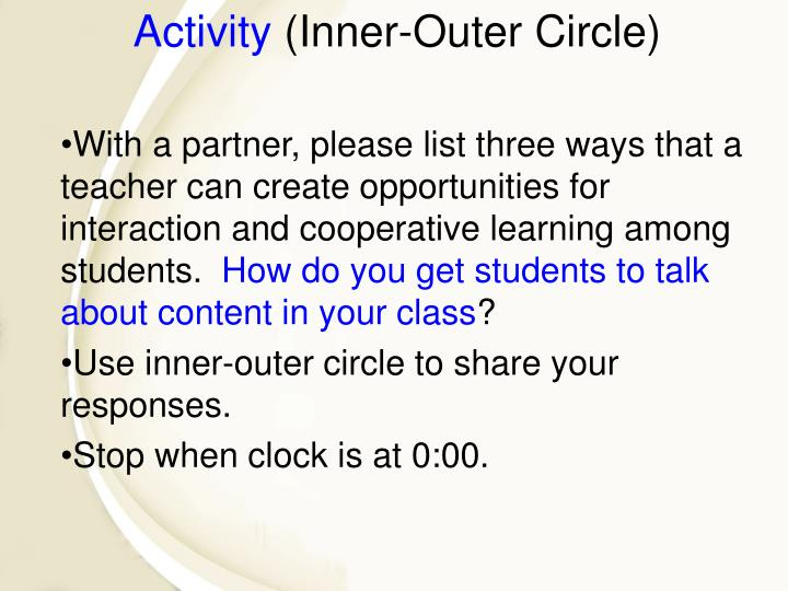 With a partner, please list three ways that a teacher can create opportunities for interaction and cooperative learning among students.