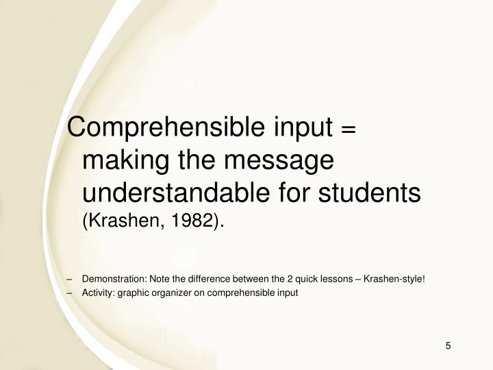 Comprehensible input = making the message understandable for students