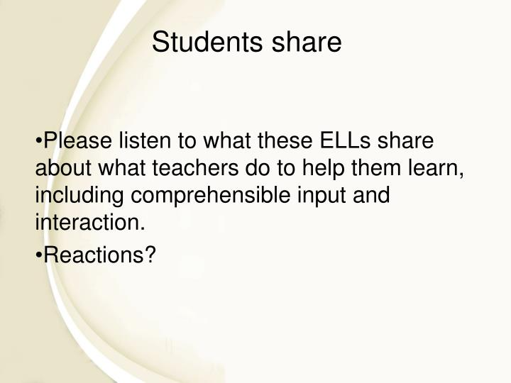 Please listen to what these ELLs share about what teachers do to help them learn, including comprehensible input and interaction.