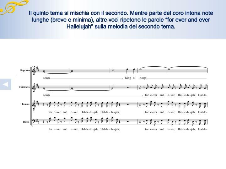 """Il quinto tema si mischia con il secondo. Mentre parte del coro intona note lunghe (breve e minima), altre voci ripetono le parole """""""