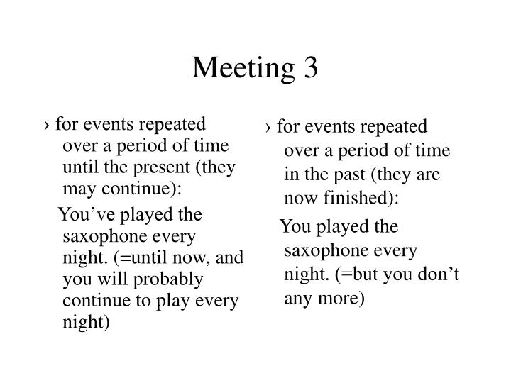 › for events repeated over a period of time until the present (they may continue):
