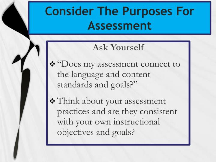Consider The Purposes For Assessment