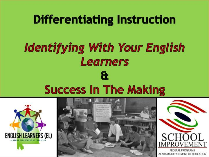 Differentiating instruction identifying with your english learners success in the making