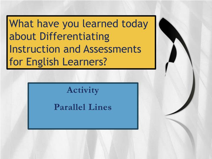 What have you learned today about Differentiating Instruction and Assessments for English Learners?