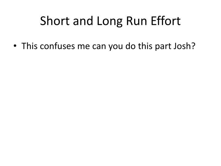 Short and Long Run Effort