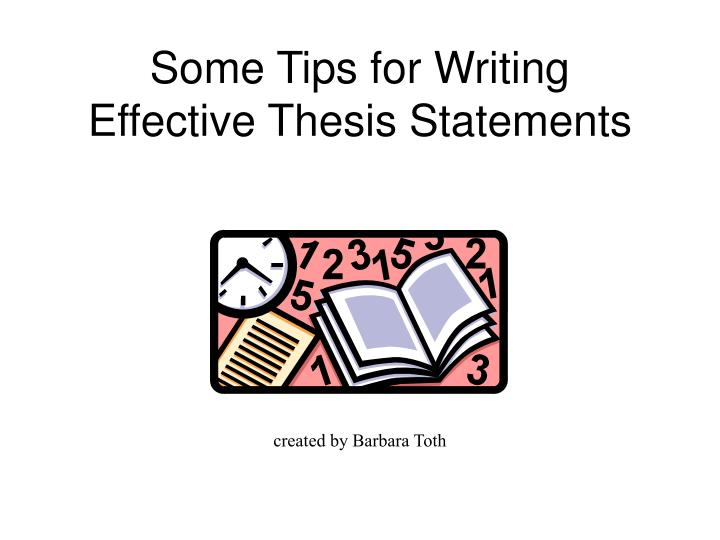 tips on writing a thesis statement Tips for writing a good thesis find a focus: choose a thesis that explores an aspect of your topic that is important to you, or that allows you to say something new about your topic for example, if your paper topic asks you to analyze women's domestic labor during the early nineteenth century, you might decide to focus on the products they.