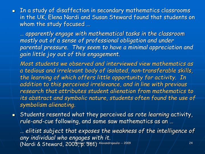 In a study of disaffection in secondary mathematics classrooms in the UK, Elena Nardi and Susan Steward found that students on whom the study focused …