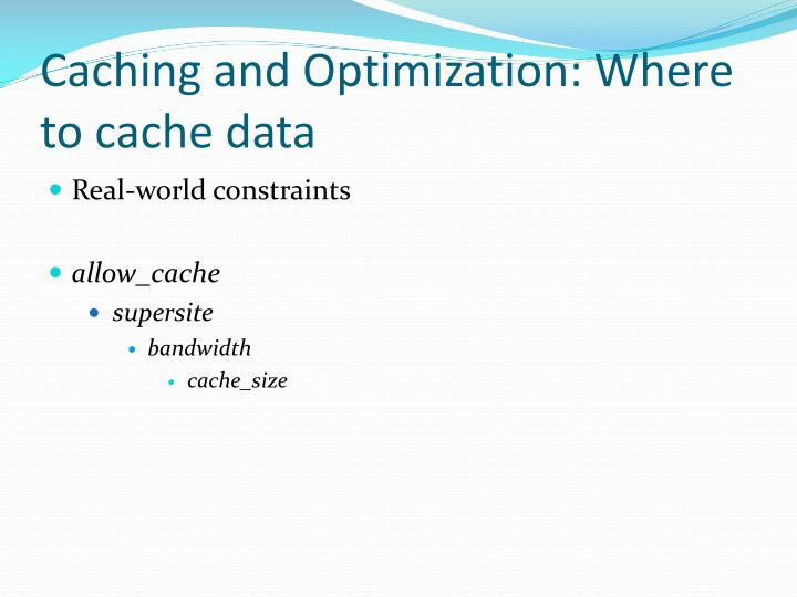 Caching and Optimization: Where to cache data