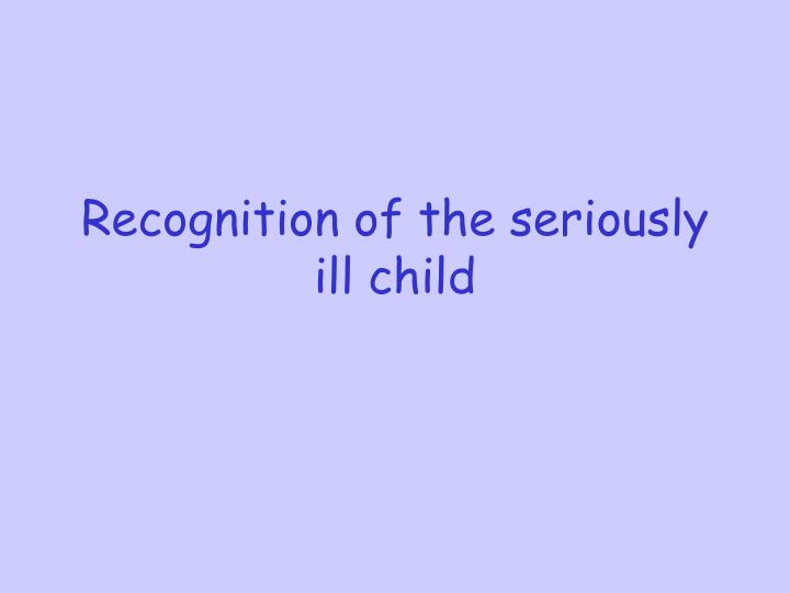Recognition of the seriously ill child