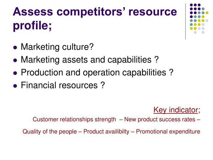 Assess competitors' resource profile;