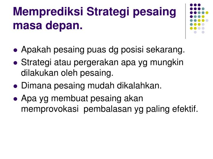 Memprediksi Strategi pesaing masa depan.