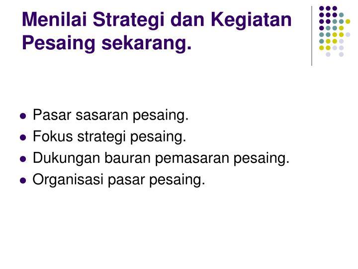 Menilai Strategi dan Kegiatan Pesaing sekarang.