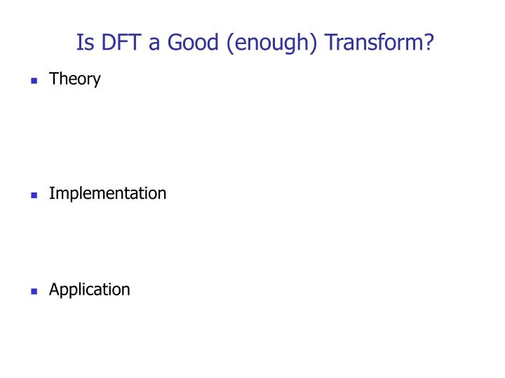 Is DFT a Good (enough) Transform?