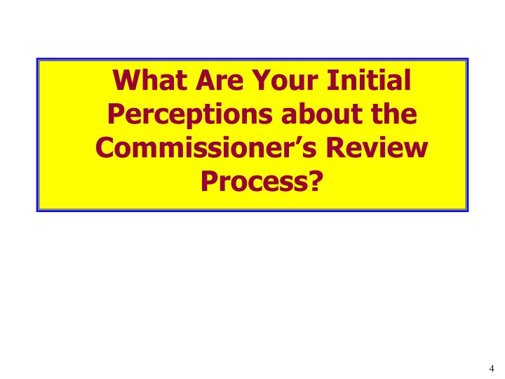 What Are Your Initial Perceptions about the Commissioner's Review Process?