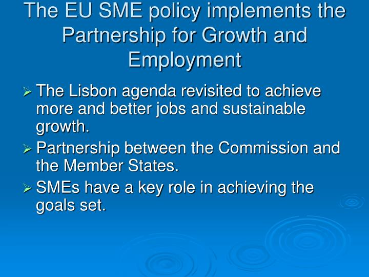 The EU SME policy implements the Partnership for Growth and Employment