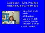 calculator mrs hughes friday 3 40 5 00 room 502