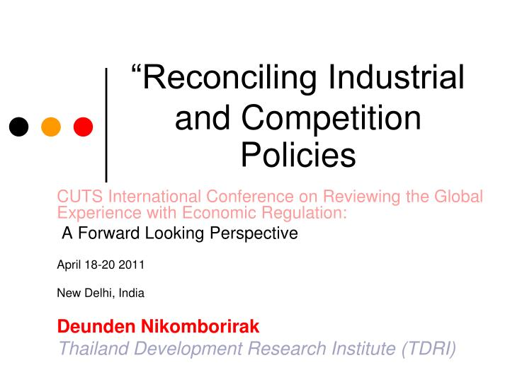 """Reconciling Industrial and Competition Policies"