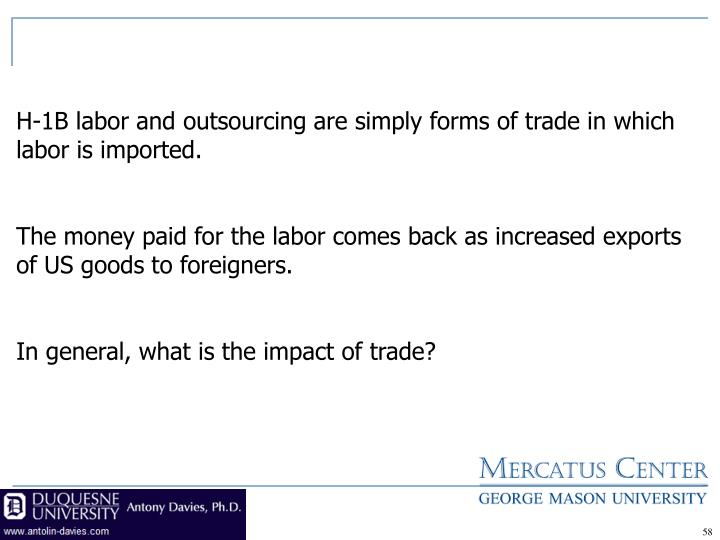 H-1B labor and outsourcing are simply forms of trade in which labor is imported.
